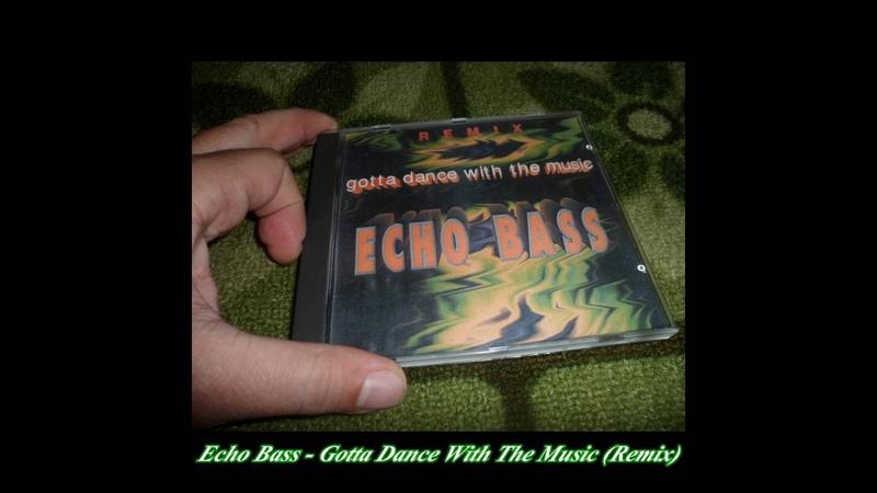 Echo Bass - Gotta Dance With The Music (Dr. K. Mix)(Remix)