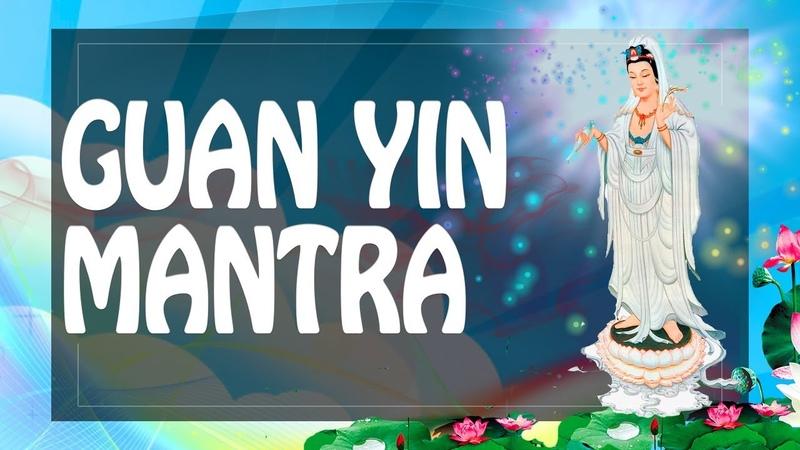 Guan Yin Mantra for Praying - Great Compassionate Bodhisattva Avalokitesvara Helps ॐ PM 2019