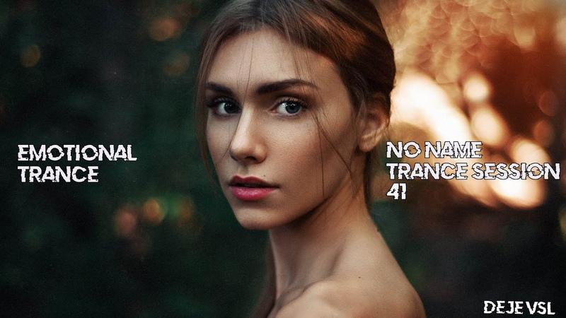 Amazing Emotional Uplifting Trance Mix - July 2019 / NO NAME TRANCE SESSION 41 - DeJe Vsl