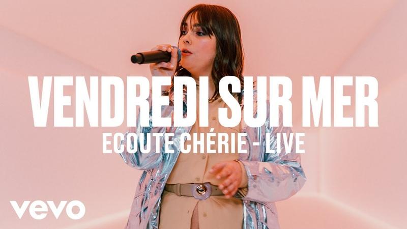 Vendredi sur Mer - Ecoute Chérie (Live) | Vevo DSCVR
