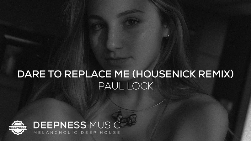 Paul Lock Dare To Replace Me Housenick Remix