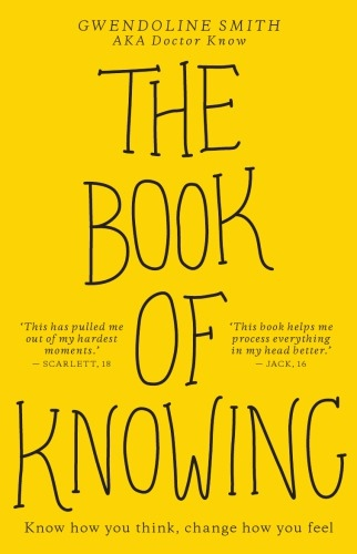 The Book of Knowing Know How You Think, Change How You Feel by Gwendoline Smith
