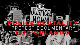 IUIC: Police Brutality Protest Documentary