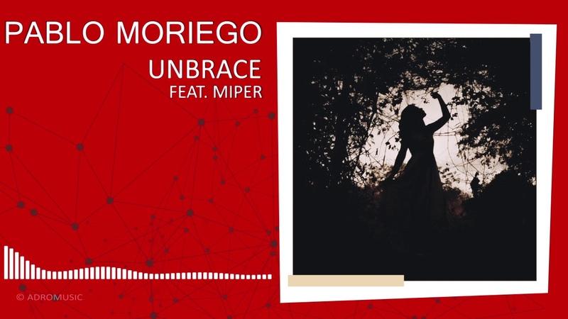 Pablo Moriego Unbrace feat Miper