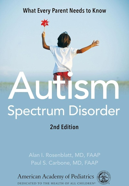 Autism Spectrum Disorder What Every Parent Needs to Know, 2nd Edition