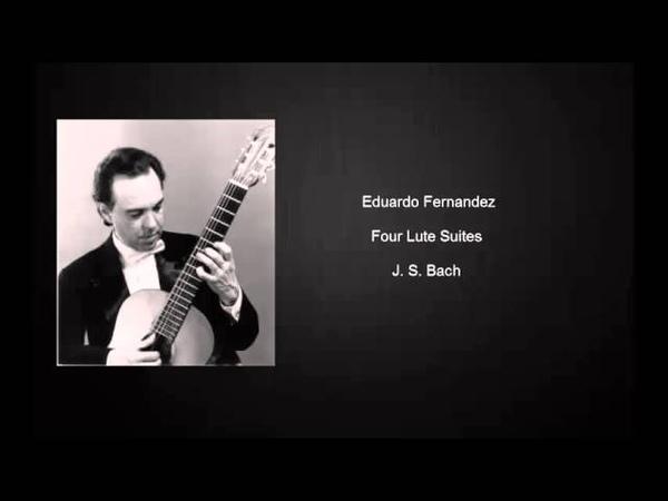 J S Bach Four Lute Suites by Eduardo Fernández