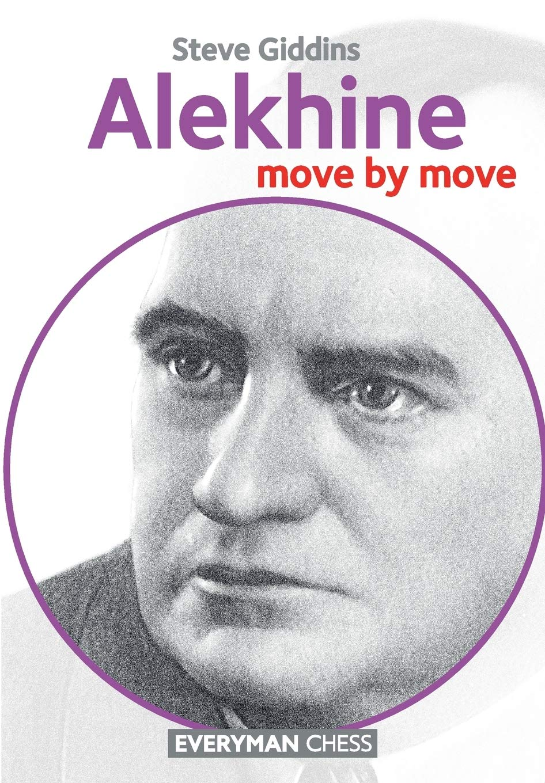 Steve Giddins - Alekhine - Move by Move 2016 (PDF+PGN+CBV) ZkpNjRNEmWE