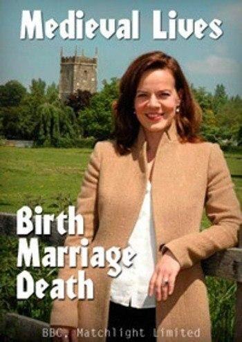 Рождение, брак и смерть в эпоху средневековья / Medieval Lives: Birth, Marriage, Death. Говорят, прошлое - это иная сторона. Тогда все делали по-другому. Однако как именно по-другому