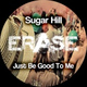 Sugar Hill - Just Be Good to Me