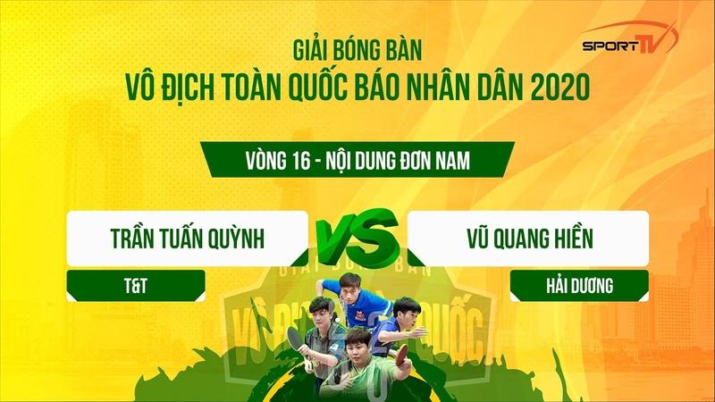 Trần Tuấn Quỳnh (TT) vs Vũ Quang Hiền ( HD) - Vô Địch Toàn Quốc 2020 - Đơn Nam - Vòng 16