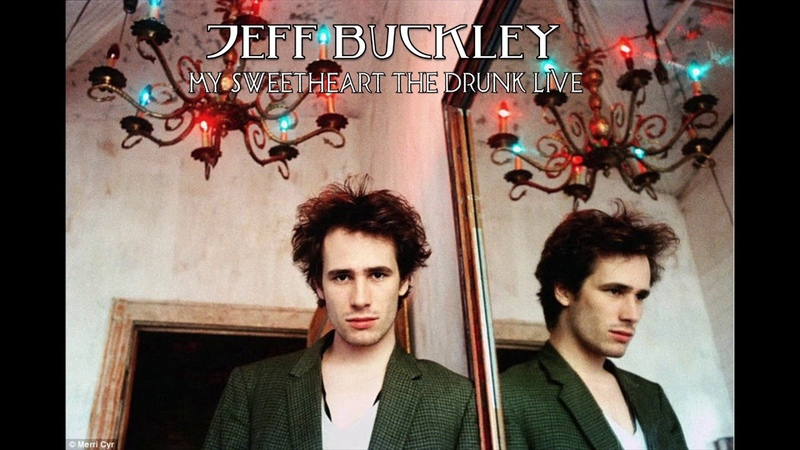 JEFF BUCKLEY- MY SWEETHEART THE DRUNK- LIVE