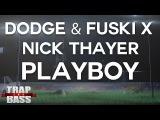 Dodge &amp Fuski x Nick Thayer - Playboy