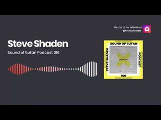 Techno Music: Steve Shaden - Sound of Butan Podcast 016