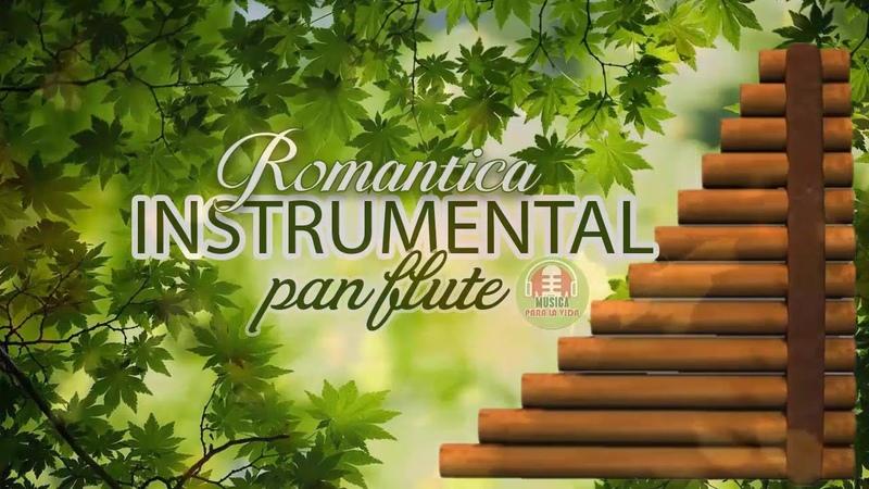 MUSICA ROMANTICA INSTRUMENTAL PAN FLUTE    La Mejor Musica de Flauta Del Mundo